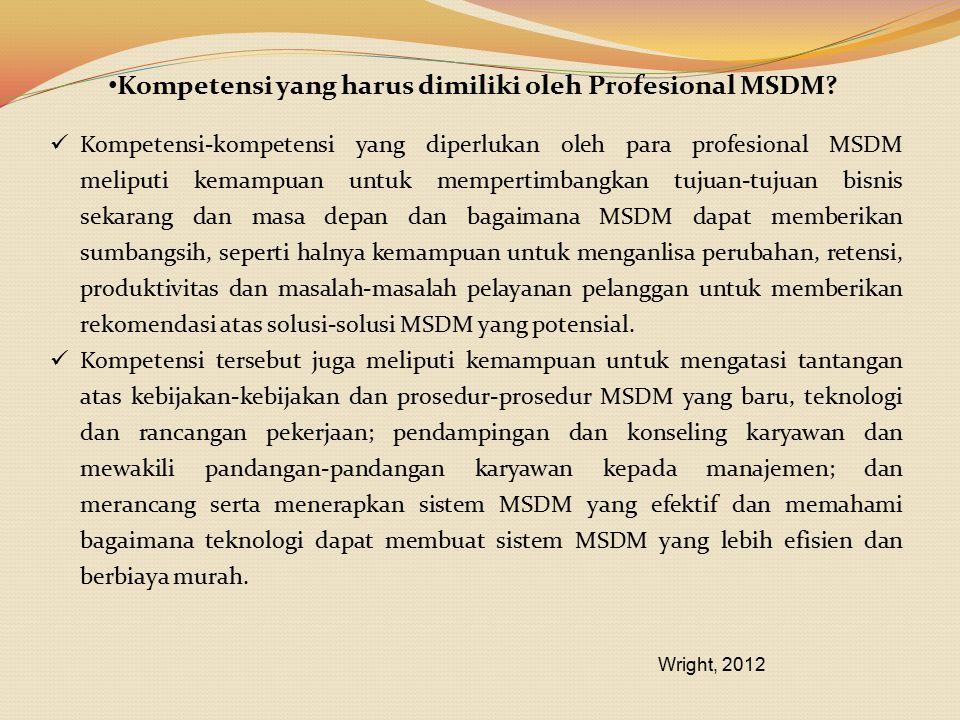 Kompetensi yang harus dimiliki oleh Profesional MSDM? Kompetensi-kompetensi yang diperlukan oleh para profesional MSDM meliputi kemampuan untuk memper