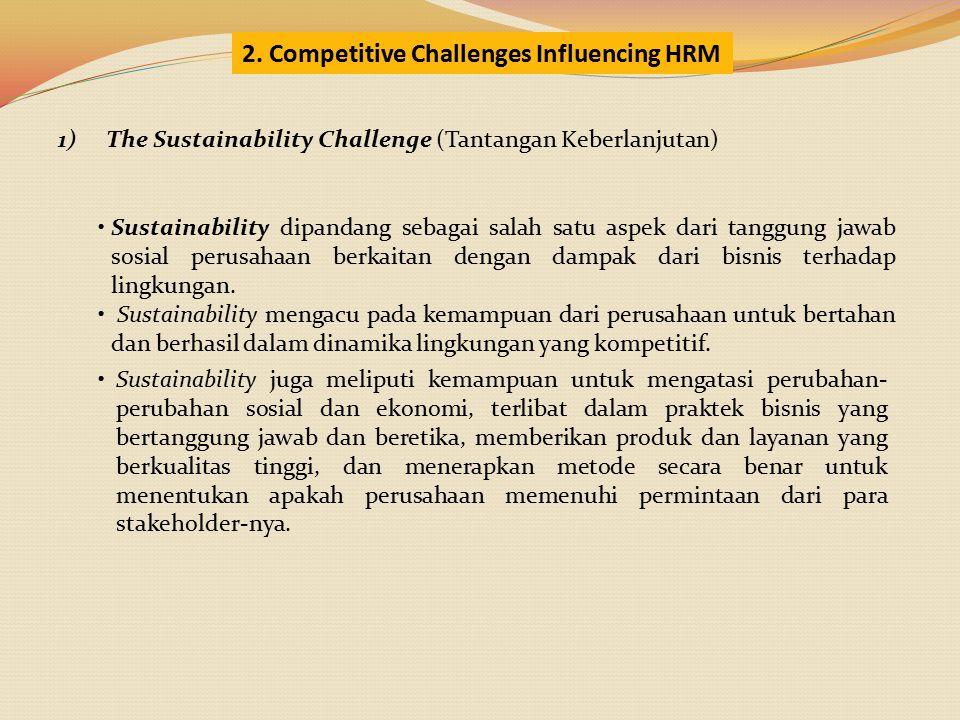 1)The Sustainability Challenge (Tantangan Keberlanjutan) Sustainability dipandang sebagai salah satu aspek dari tanggung jawab sosial perusahaan berka