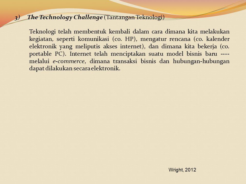 3)The Technology Challenge (Tantangan Teknologi) Teknologi telah membentuk kembali dalam cara dimana kita melakukan kegiatan, seperti komunikasi (co.