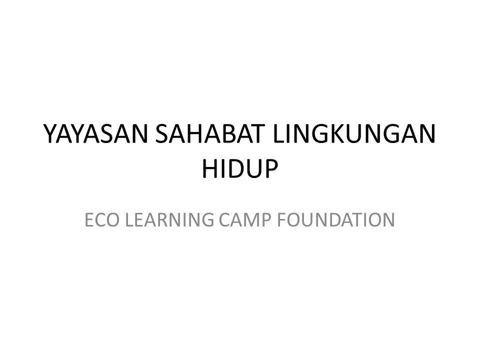 YAYASAN SAHABAT LINGKUNGAN HIDUP ECO LEARNING CAMP FOUNDATION