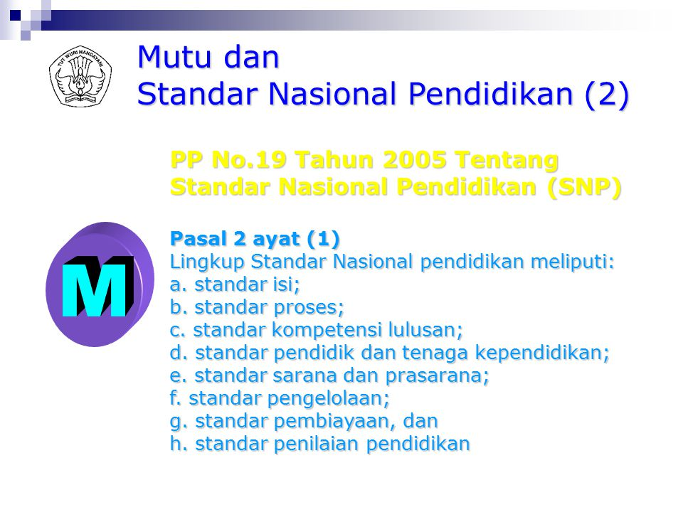 Mutu dan Standar Nasional Pendidikan (1) PP No.19 Tahun 2005 Tentang Standar Nasional Pendidikan (SNP) Pasal 1 Butir 1 Standar nasional pendidikan ada