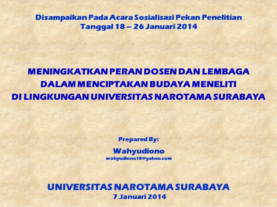 Disampaikan Pada Acara Sosialisasi Pekan Penelitian Tanggal 18 – 26 Januari 2014 MENINGKATKAN PERAN DOSEN DAN LEMBAGA DALAM MENCIPTAKAN BUDAYA MENELIT