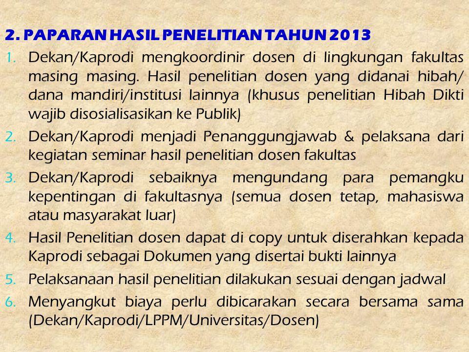 2. PAPARAN HASIL PENELITIAN TAHUN 2013 1. Dekan/Kaprodi mengkoordinir dosen di lingkungan fakultas masing masing. Hasil penelitian dosen yang didanai