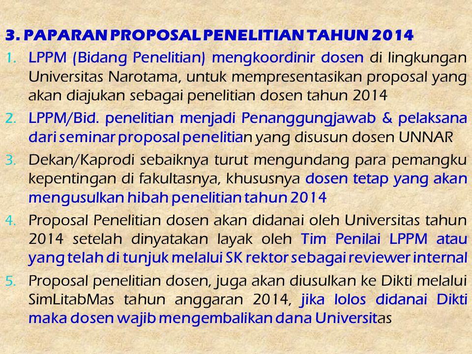 3. PAPARAN PROPOSAL PENELITIAN TAHUN 2014 1. LPPM (Bidang Penelitian) mengkoordinir dosen di lingkungan Universitas Narotama, untuk mempresentasikan p