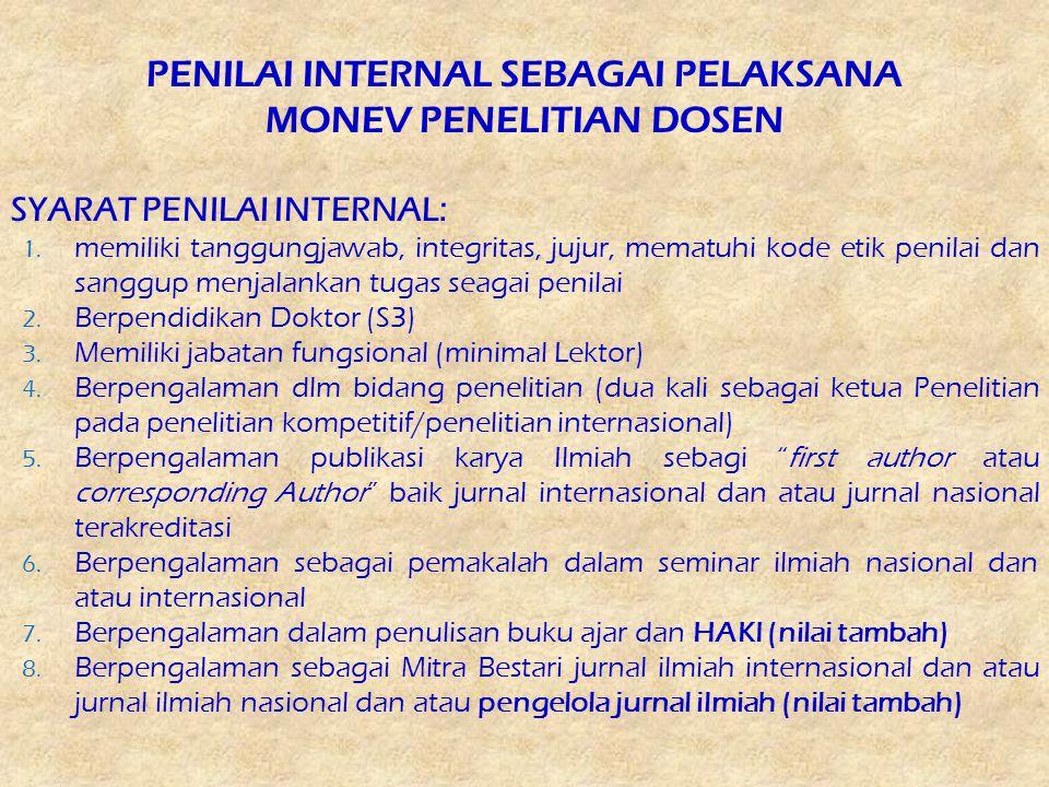 PENILAI INTERNAL SEBAGAI PELAKSANA MONEV PENELITIAN DOSEN SYARAT PENILAI INTERNAL: 1. memiliki tanggungjawab, integritas, jujur, mematuhi kode etik pe