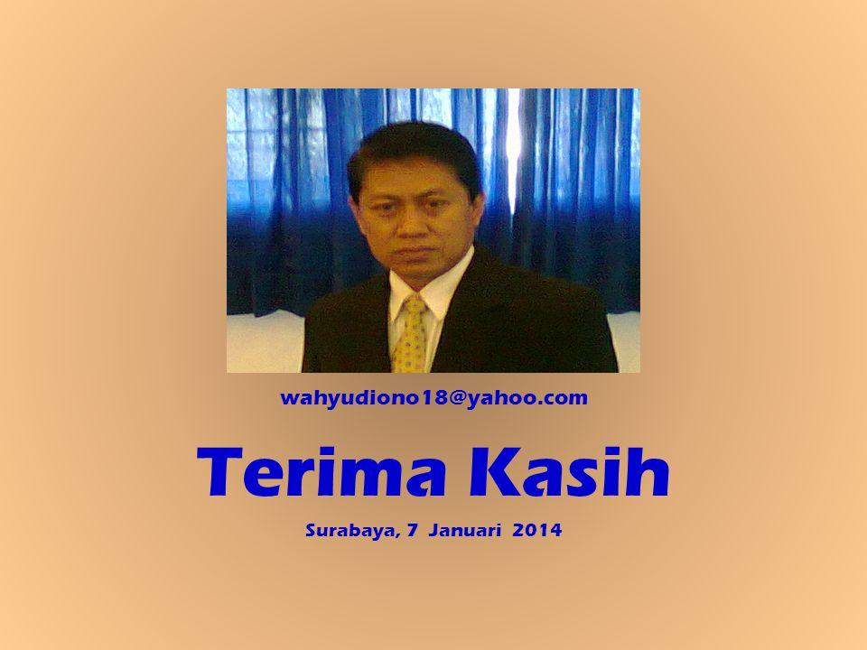wahyudiono18@yahoo.com Terima Kasih Surabaya, 7 Januari 2014