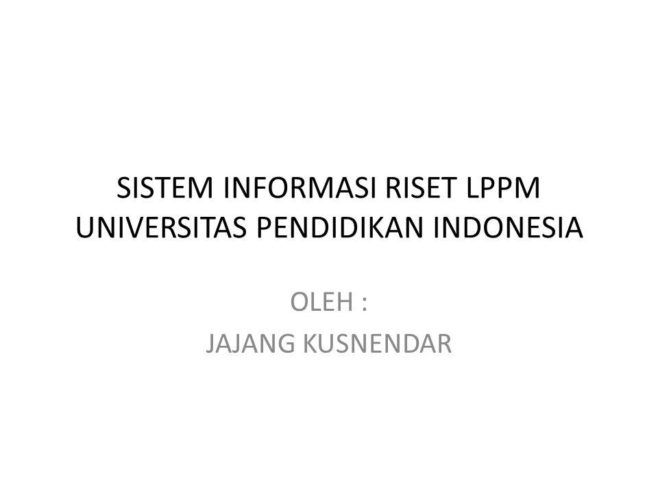 SISTEM INFORMASI RISET LPPM UNIVERSITAS PENDIDIKAN INDONESIA OLEH : JAJANG KUSNENDAR