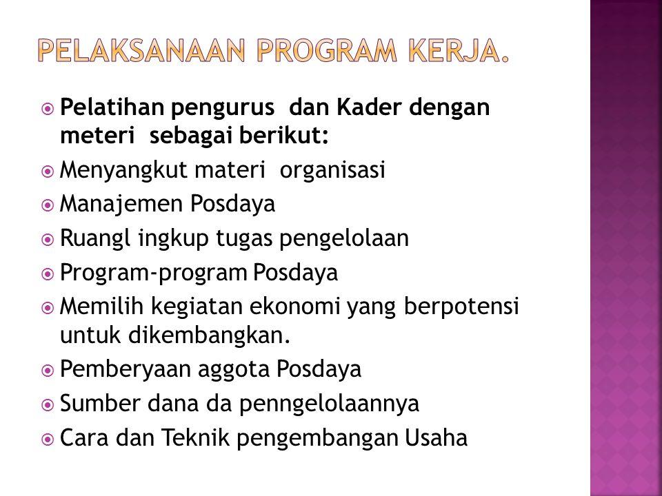  Pelatihan pengurus dan Kader dengan meteri sebagai berikut:  Menyangkut materi organisasi  Manajemen Posdaya  Ruangl ingkup tugas pengelolaan  P