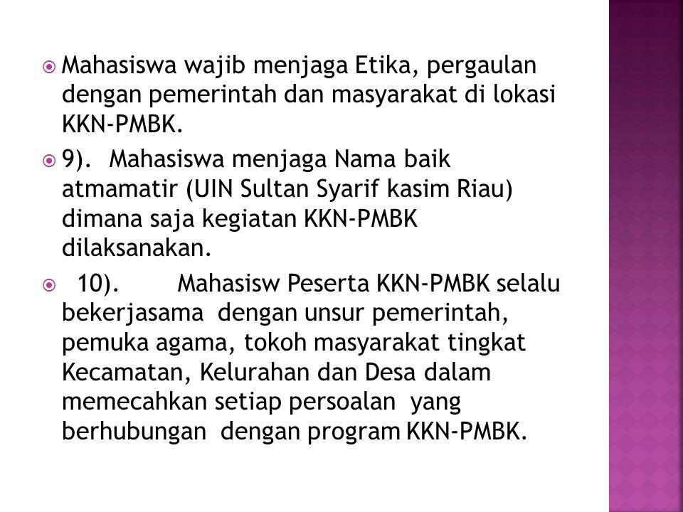  Mahasiswa wajib menjaga Etika, pergaulan dengan pemerintah dan masyarakat di lokasi KKN-PMBK.  9). Mahasiswa menjaga Nama baik atmamatir (UIN Sulta