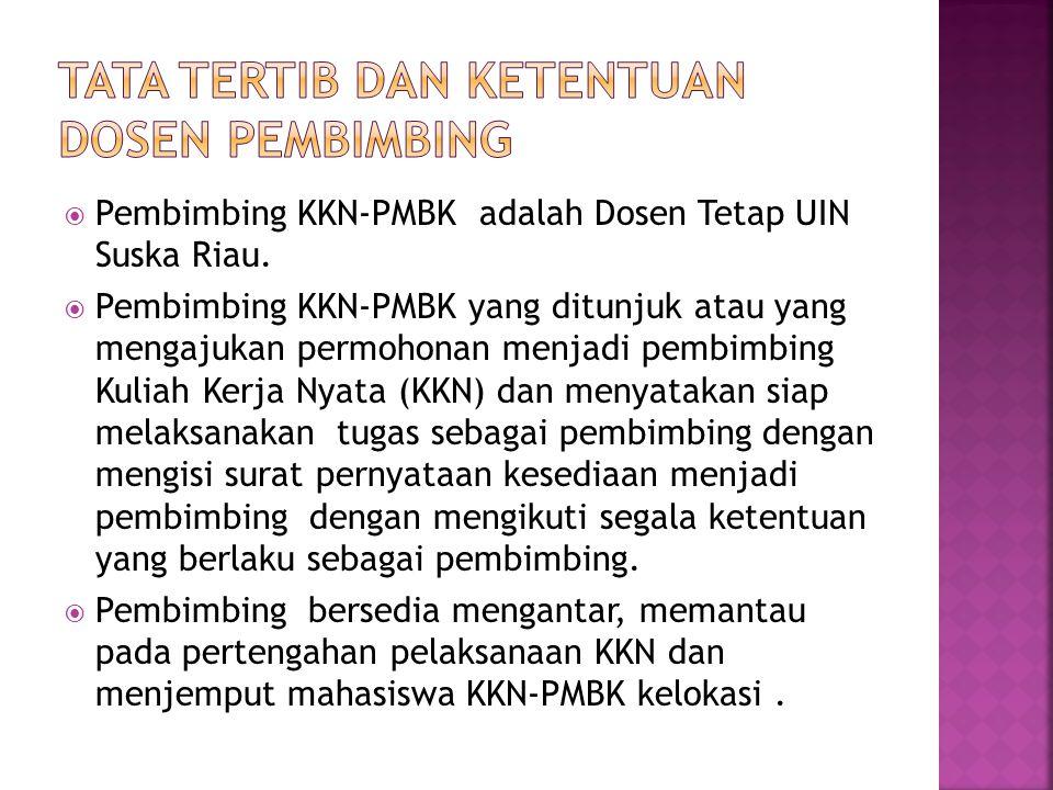  Pembimbing KKN-PMBK adalah Dosen Tetap UIN Suska Riau.  Pembimbing KKN-PMBK yang ditunjuk atau yang mengajukan permohonan menjadi pembimbing Kuliah
