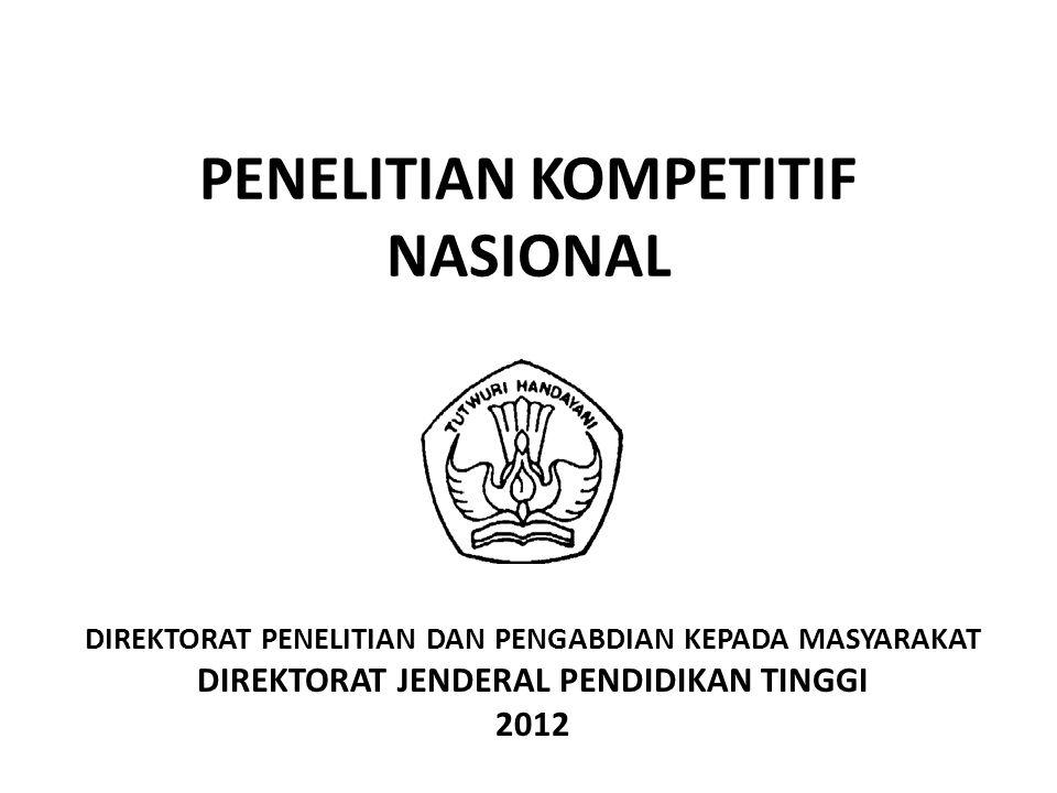 PENELITIAN KOMPETITIF NASIONAL DIREKTORAT PENELITIAN DAN PENGABDIAN KEPADA MASYARAKAT DIREKTORAT JENDERAL PENDIDIKAN TINGGI 2012