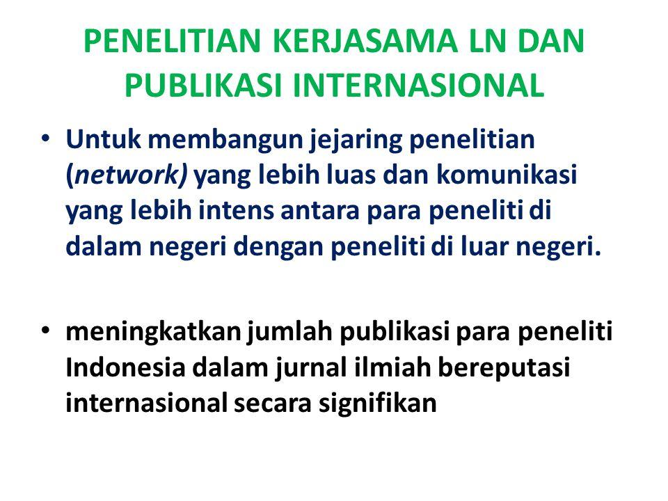 PENELITIAN KERJASAMA LN DAN PUBLIKASI INTERNASIONAL Untuk membangun jejaring penelitian (network) yang lebih luas dan komunikasi yang lebih intens antara para peneliti di dalam negeri dengan peneliti di luar negeri.