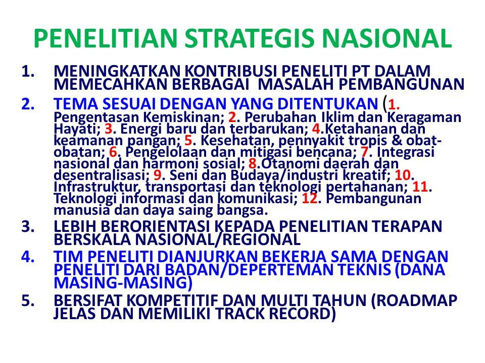 PENELITIAN STRATEGIS NASIONAL 1.MENINGKATKAN KONTRIBUSI PENELITI PT DALAM MEMECAHKAN BERBAGAI MASALAH PEMBANGUNAN 2.TEMA SESUAI DENGAN YANG DITENTUKAN ( 1.