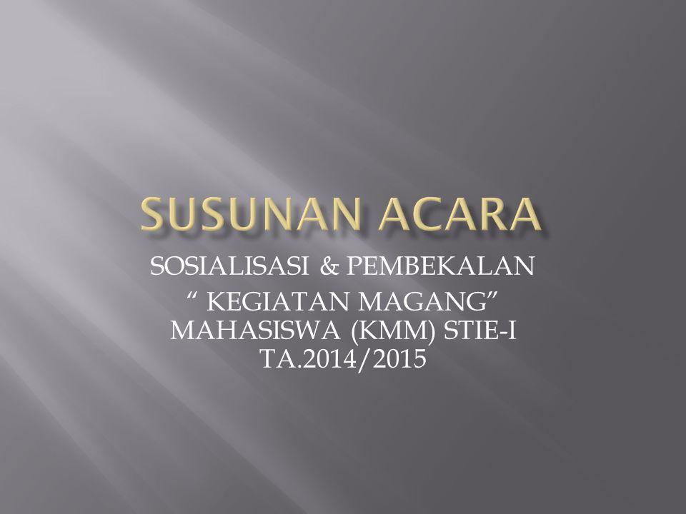 """SOSIALISASI & PEMBEKALAN """" KEGIATAN MAGANG"""" MAHASISWA (KMM) STIE-I TA.2014/2015"""