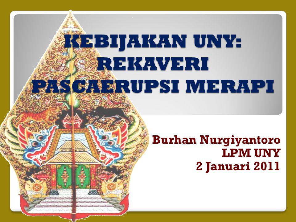 KEBIJAKAN UNY: REKAVERI PASCAERUPSI MERAPI Burhan Nurgiyantoro LPM UNY 2 Januari 2011