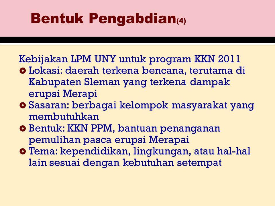 Kebijakan LPM UNY untuk program KKN 2011  Lokasi: daerah terkena bencana, terutama di Kabupaten Sleman yang terkena dampak erupsi Merapi  Sasaran: b