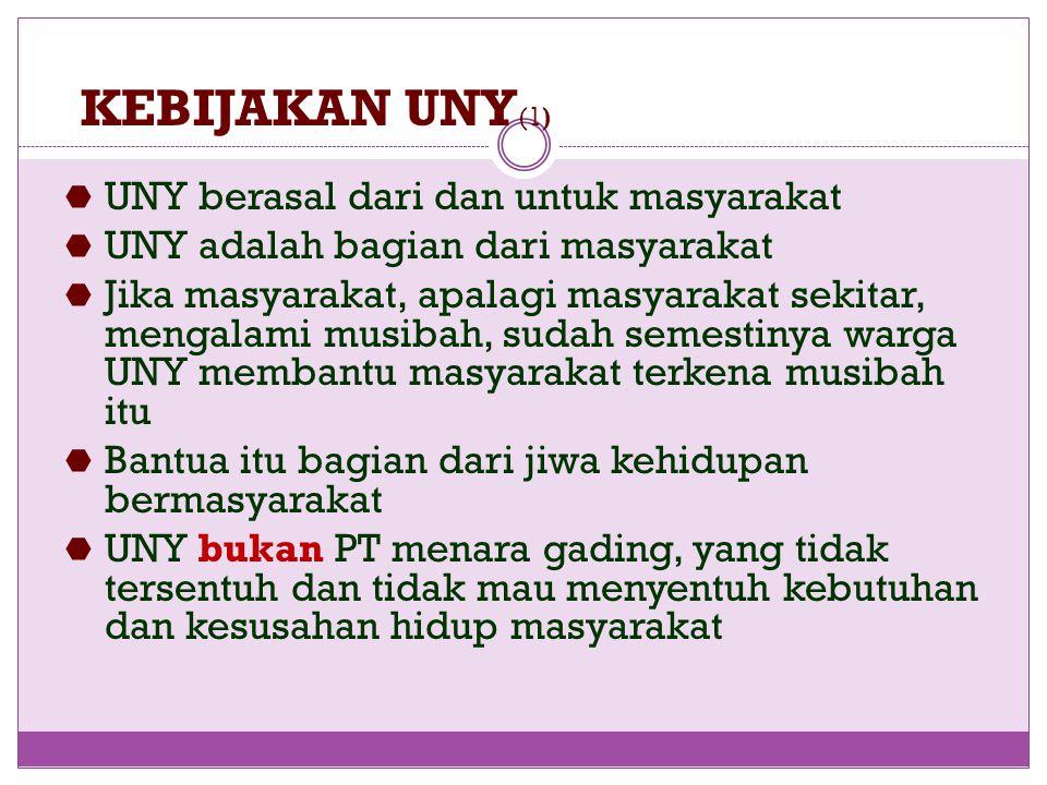 KEBIJAKAN UNY (1)  UNY berasal dari dan untuk masyarakat  UNY adalah bagian dari masyarakat  Jika masyarakat, apalagi masyarakat sekitar, mengalami