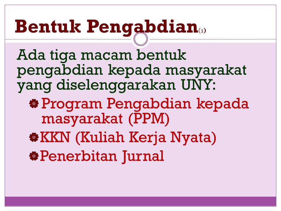 Bentuk Pengabdian (1) Ada tiga macam bentuk pengabdian kepada masyarakat yang diselenggarakan UNY:  Program Pengabdian kepada masyarakat (PPM)  KKN