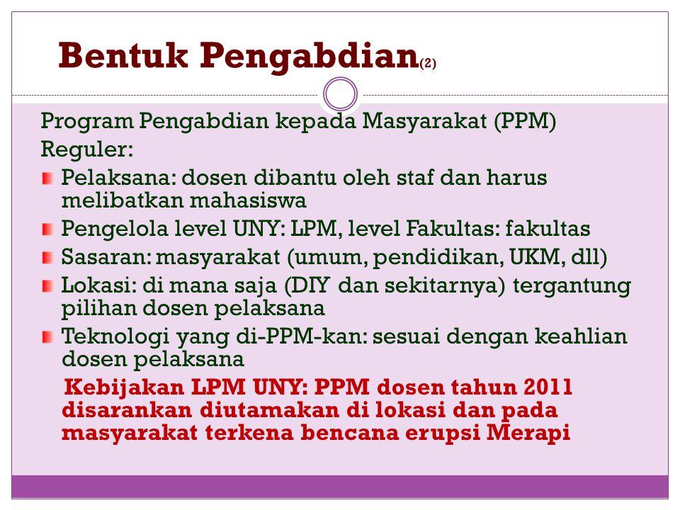 Bentuk Pengabdian (2) Program Pengabdian kepada Masyarakat (PPM) Reguler: Pelaksana: dosen dibantu oleh staf dan harus melibatkan mahasiswa Pengelola