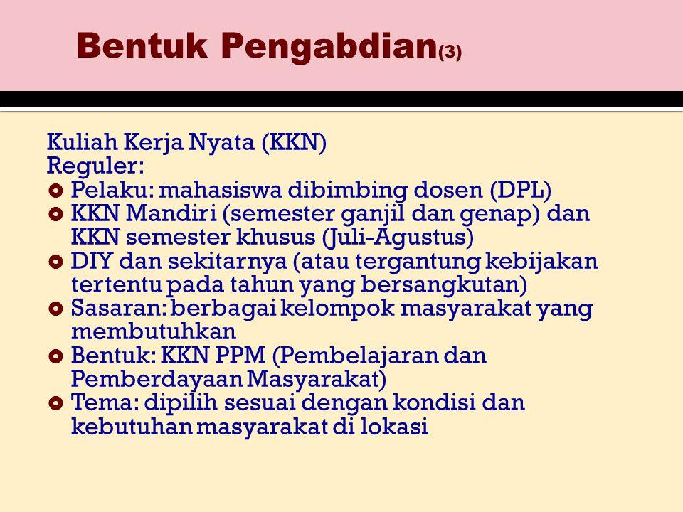Kuliah Kerja Nyata (KKN) Reguler:  Pelaku: mahasiswa dibimbing dosen (DPL)  KKN Mandiri (semester ganjil dan genap) dan KKN semester khusus (Juli-Ag