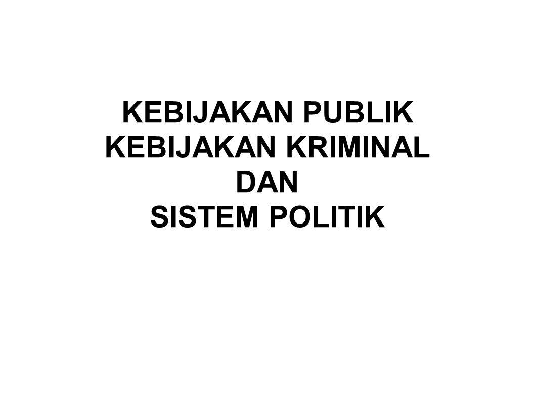 SISTEM POLITIK Ketika melihat kebijakan publik (termasuk kebijakan kriminal) dalam sistem politik, maka beberapa isu utama yang akan didiskusikan adalah;  Proses (mekanisme) kebijakan; mulai dari agenda hingga perubahan kebijakan  Stakeholder (pemangku kepentingan) dalam proses kebijakan  Determinasi Kekuasaan dan Pasar  Partisipasi publik