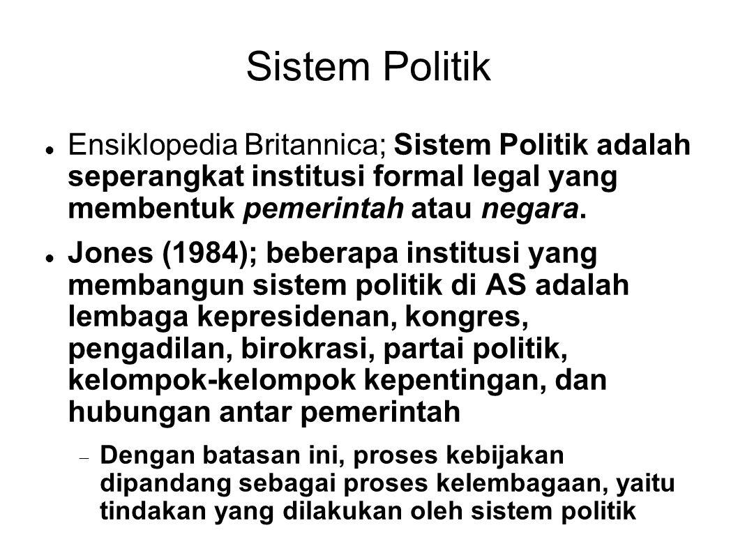 Sistem Politik Ensiklopedia Britannica; Sistem Politik adalah seperangkat institusi formal legal yang membentuk pemerintah atau negara. Jones (1984);