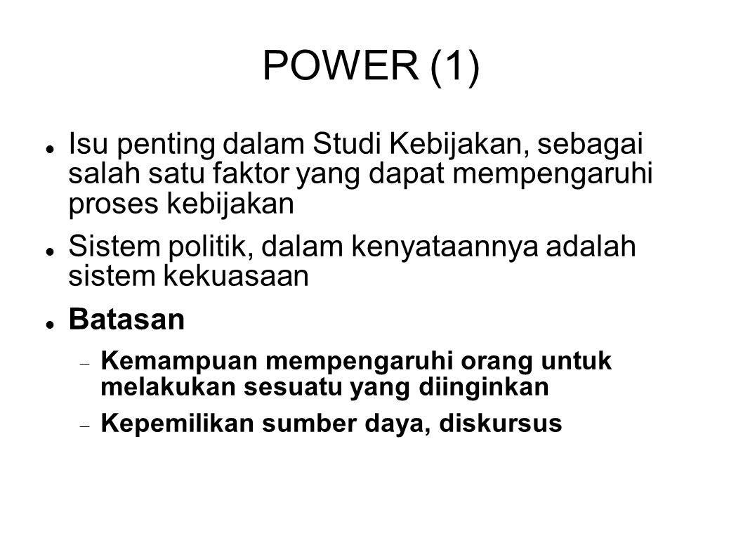 POWER (1) Isu penting dalam Studi Kebijakan, sebagai salah satu faktor yang dapat mempengaruhi proses kebijakan Sistem politik, dalam kenyataannya ada