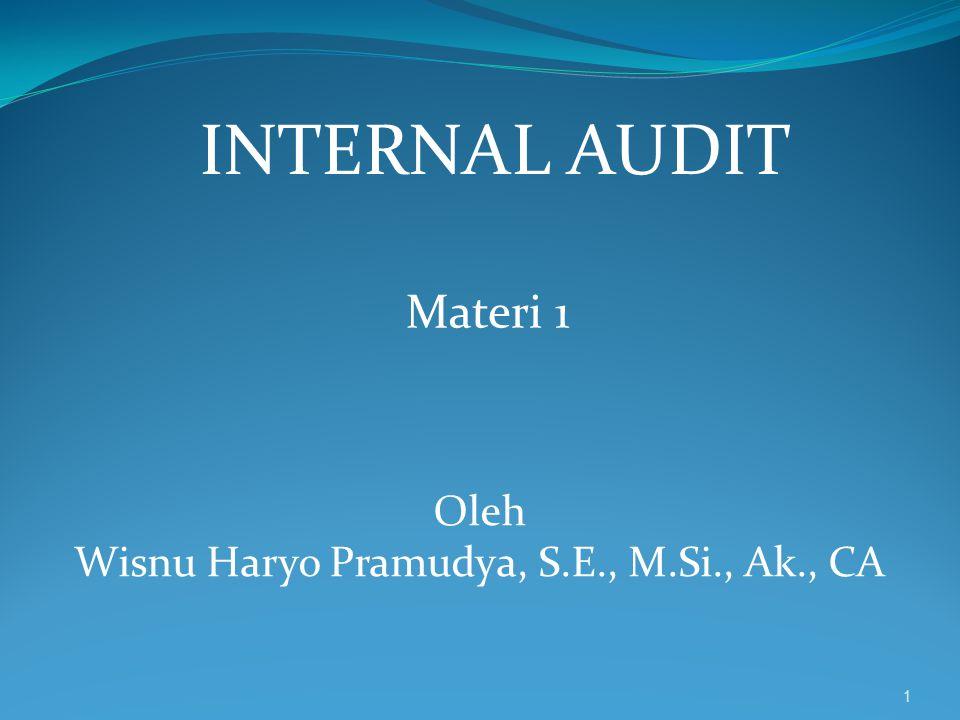 INTERNAL AUDIT Materi 1 1 Oleh Wisnu Haryo Pramudya, S.E., M.Si., Ak., CA