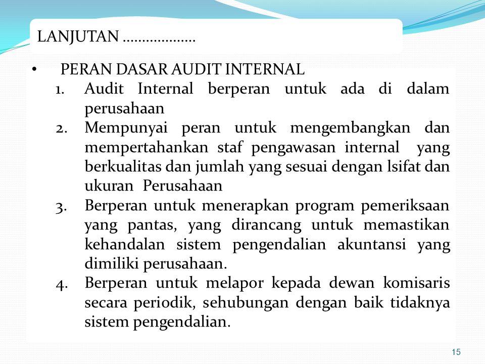 PERAN DASAR AUDIT INTERNAL 1.Audit Internal berperan untuk ada di dalam perusahaan 2.Mempunyai peran untuk mengembangkan dan mempertahankan staf penga
