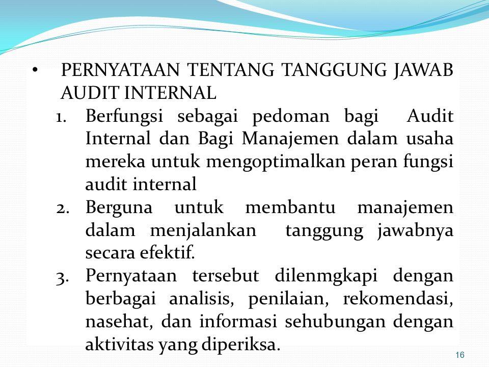 PERNYATAAN TENTANG TANGGUNG JAWAB AUDIT INTERNAL 1.Berfungsi sebagai pedoman bagi Audit Internal dan Bagi Manajemen dalam usaha mereka untuk mengoptim