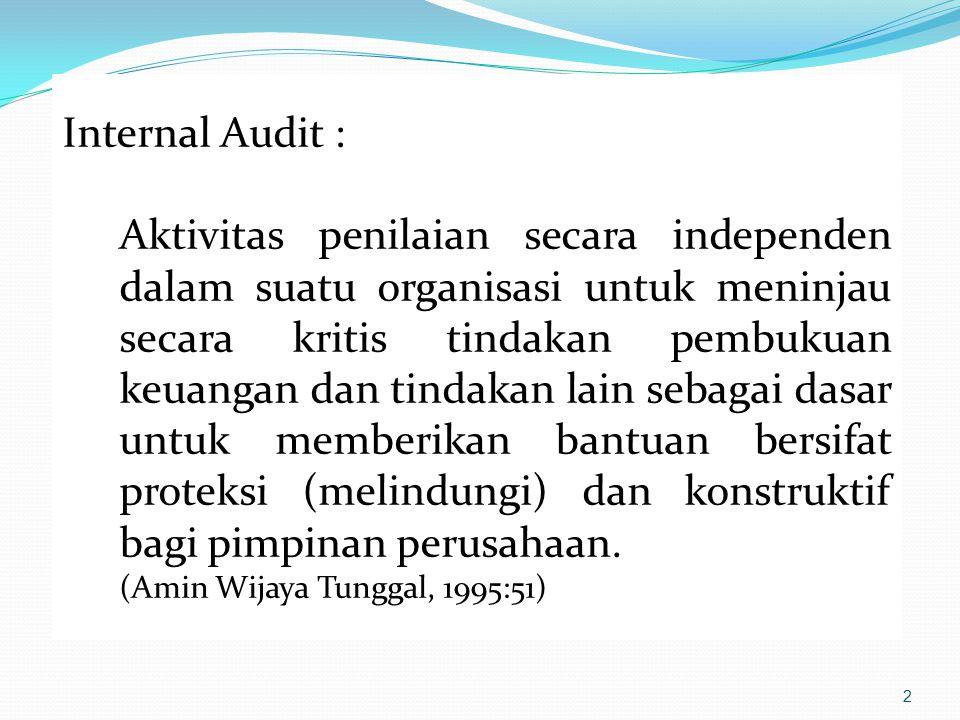 2 Internal Audit : Aktivitas penilaian secara independen dalam suatu organisasi untuk meninjau secara kritis tindakan pembukuan keuangan dan tindakan