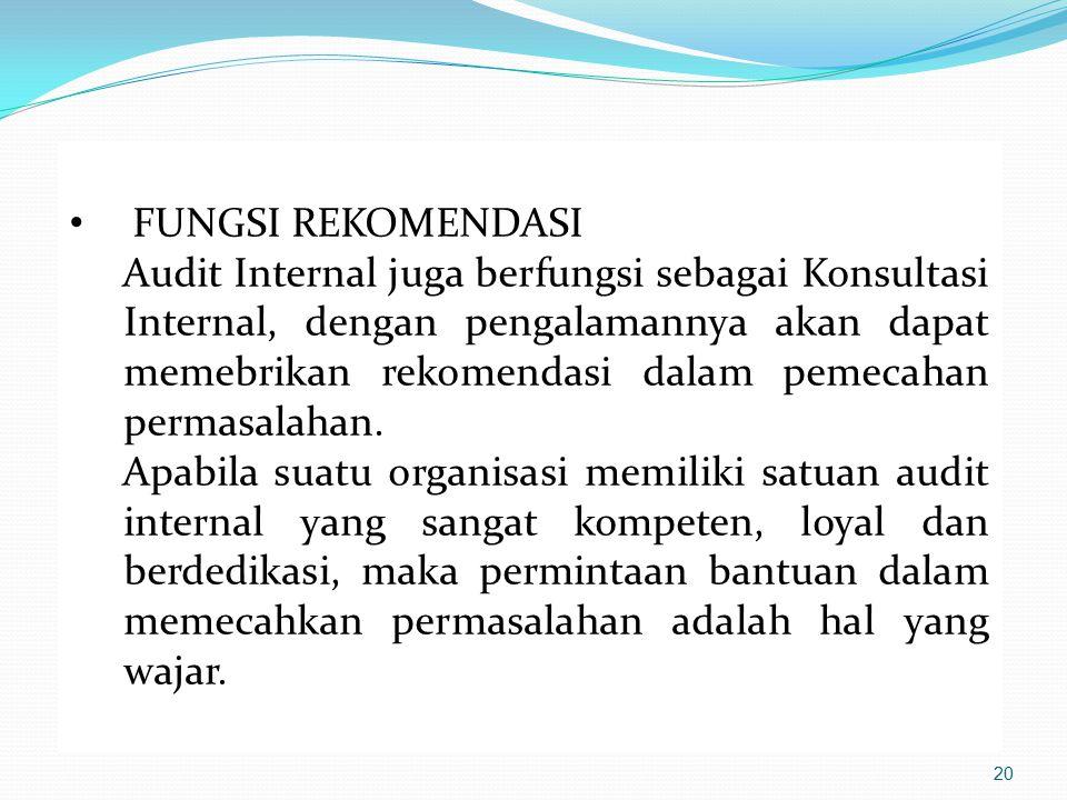 FUNGSI REKOMENDASI Audit Internal juga berfungsi sebagai Konsultasi Internal, dengan pengalamannya akan dapat memebrikan rekomendasi dalam pemecahan p