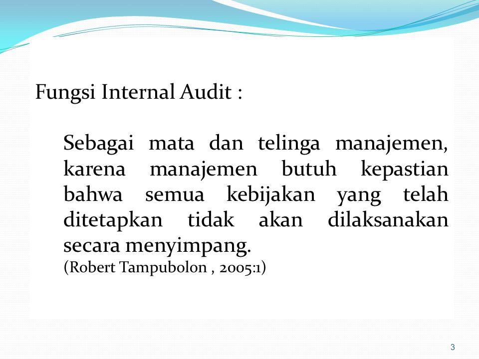 3 Fungsi Internal Audit : Sebagai mata dan telinga manajemen, karena manajemen butuh kepastian bahwa semua kebijakan yang telah ditetapkan tidak akan