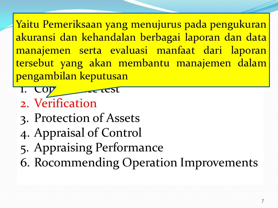 7 Kegiatan Utama Pemeriksaan : 1.Complience test 2.Verification 3.Protection of Assets 4.Appraisal of Control 5.Appraising Performance 6.Rocommending