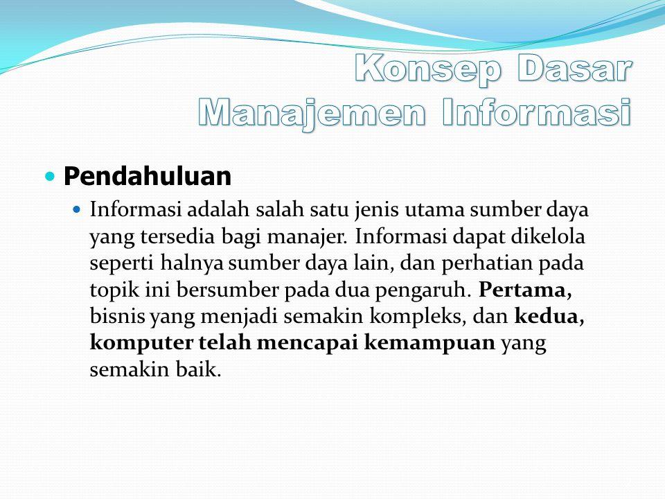 Pendahuluan Informasi adalah salah satu jenis utama sumber daya yang tersedia bagi manajer. Informasi dapat dikelola seperti halnya sumber daya lain,