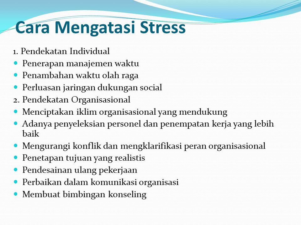 Cara Mengatasi Stress 1. Pendekatan Individual Penerapan manajemen waktu Penambahan waktu olah raga Perluasan jaringan dukungan social 2. Pendekatan O