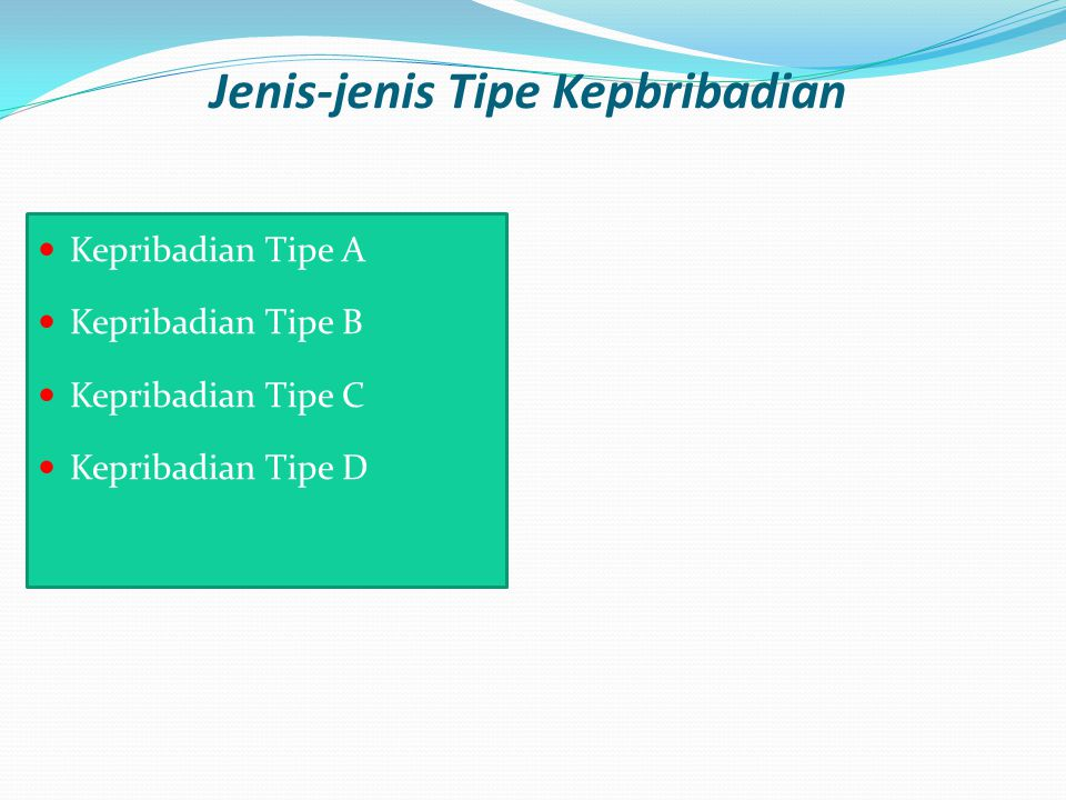 Jenis-jenis Tipe Kepbribadian Kepribadian Tipe A Kepribadian Tipe B Kepribadian Tipe C Kepribadian Tipe D