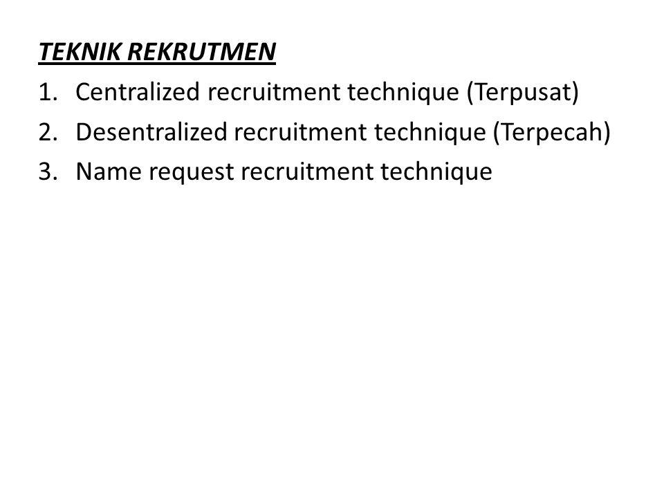 TEKNIK REKRUTMEN 1.Centralized recruitment technique (Terpusat) 2.Desentralized recruitment technique (Terpecah) 3.Name request recruitment technique
