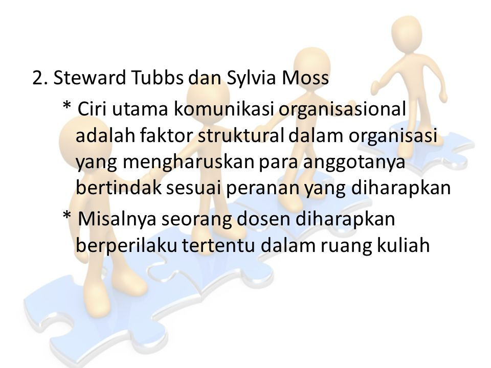 2. Steward Tubbs dan Sylvia Moss * Ciri utama komunikasi organisasional adalah faktor struktural dalam organisasi yang mengharuskan para anggotanya be