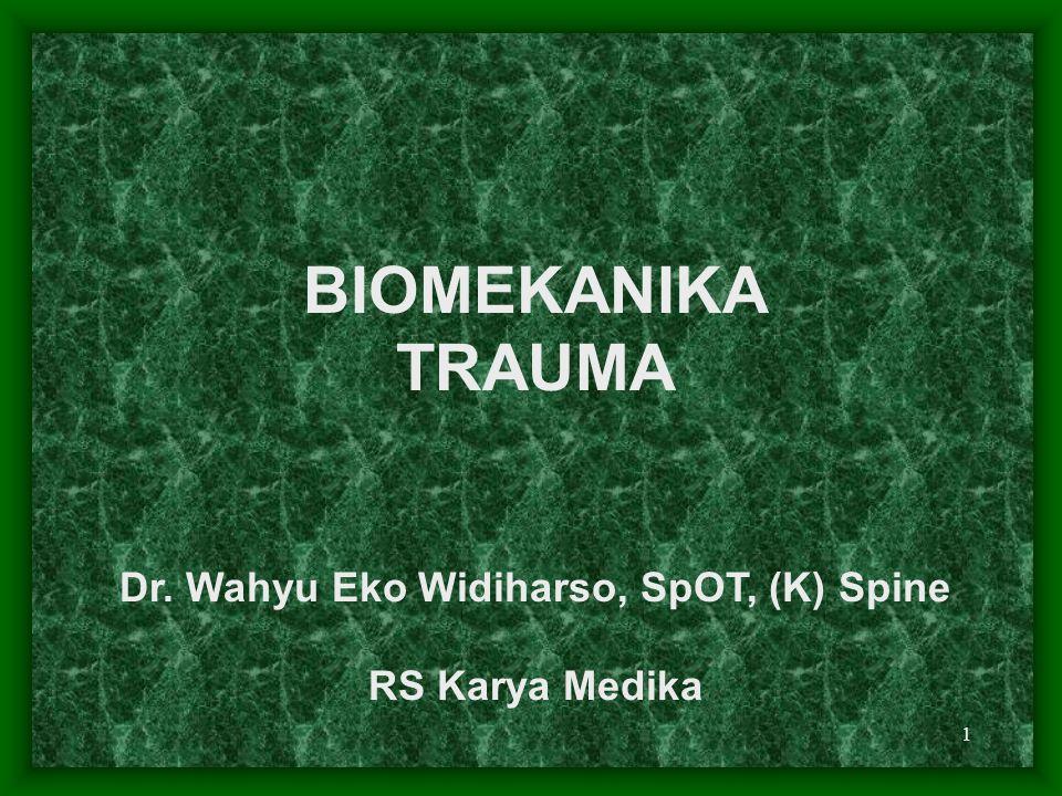 1 BIOMEKANIKA TRAUMA Dr. Wahyu Eko Widiharso, SpOT, (K) Spine RS Karya Medika
