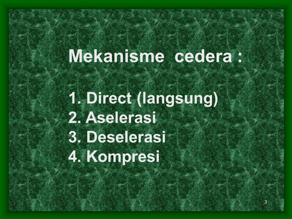 3 Mekanisme cedera : 1. Direct (langsung) 2. Aselerasi 3. Deselerasi 4. Kompresi