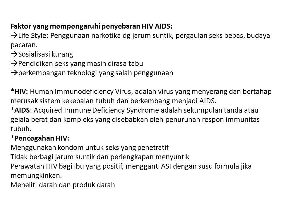 Faktor yang mempengaruhi penyebaran HIV AIDS:  Life Style: Penggunaan narkotika dg jarum suntik, pergaulan seks bebas, budaya pacaran.  Sosialisasi
