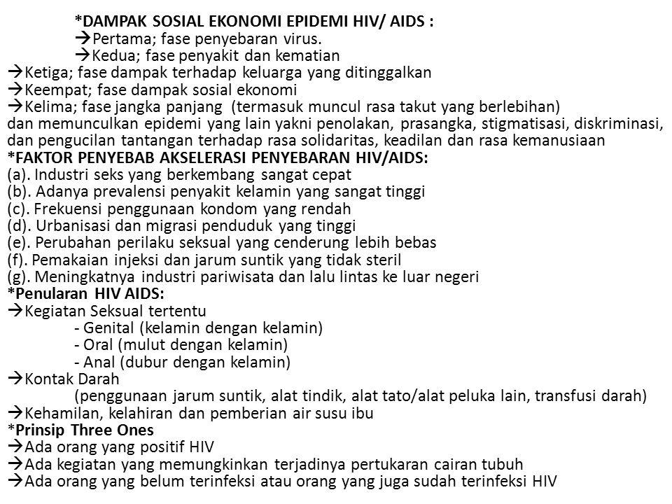 *DAMPAK SOSIAL EKONOMI EPIDEMI HIV/ AIDS :  Pertama; fase penyebaran virus.  Kedua; fase penyakit dan kematian  Ketiga; fase dampak terhadap keluar