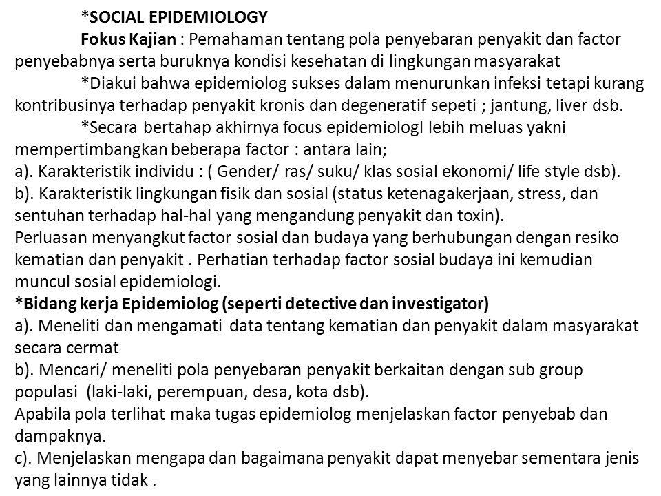 *SOCIAL EPIDEMIOLOGY Fokus Kajian : Pemahaman tentang pola penyebaran penyakit dan factor penyebabnya serta buruknya kondisi kesehatan di lingkungan m