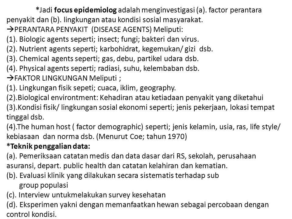 *Jadi focus epidemiolog adalah menginvestigasi (a). factor perantara penyakit dan (b). lingkungan atau kondisi sosial masyarakat.  PERANTARA PENYAKIT