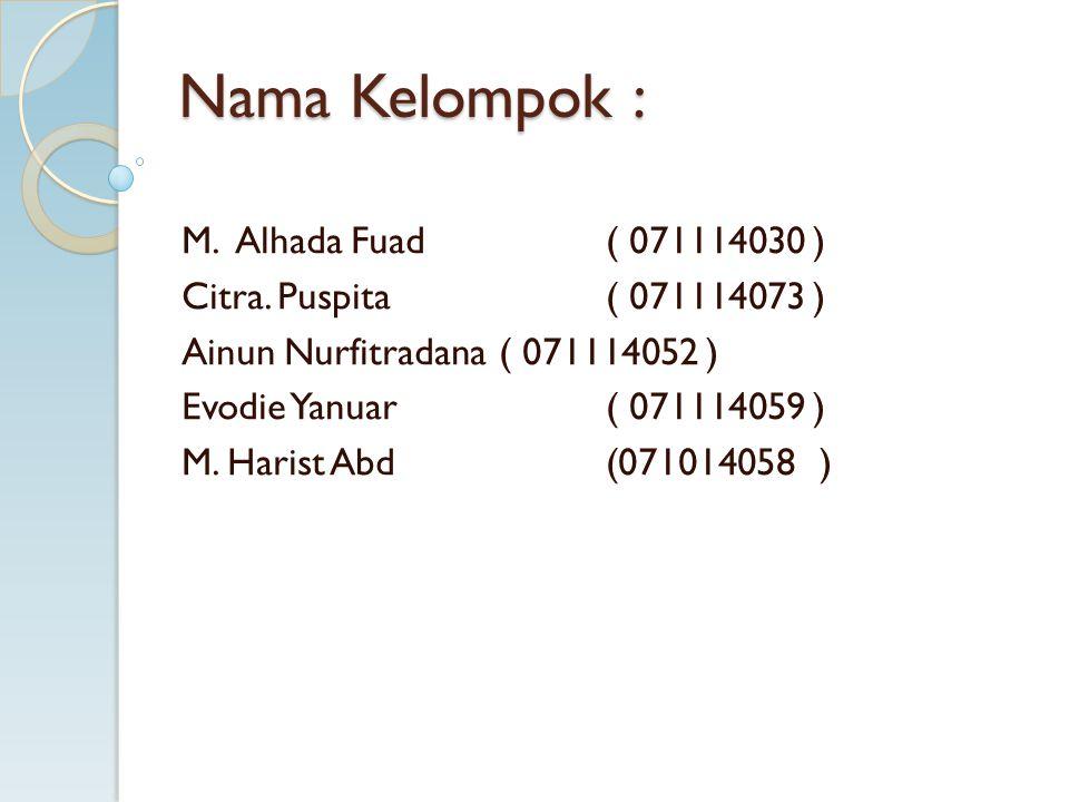 Nama Kelompok : M. Alhada Fuad( 071114030 ) Citra. Puspita ( 071114073 ) Ainun Nurfitradana( 071114052 ) Evodie Yanuar( 071114059 ) M. Harist Abd(0710