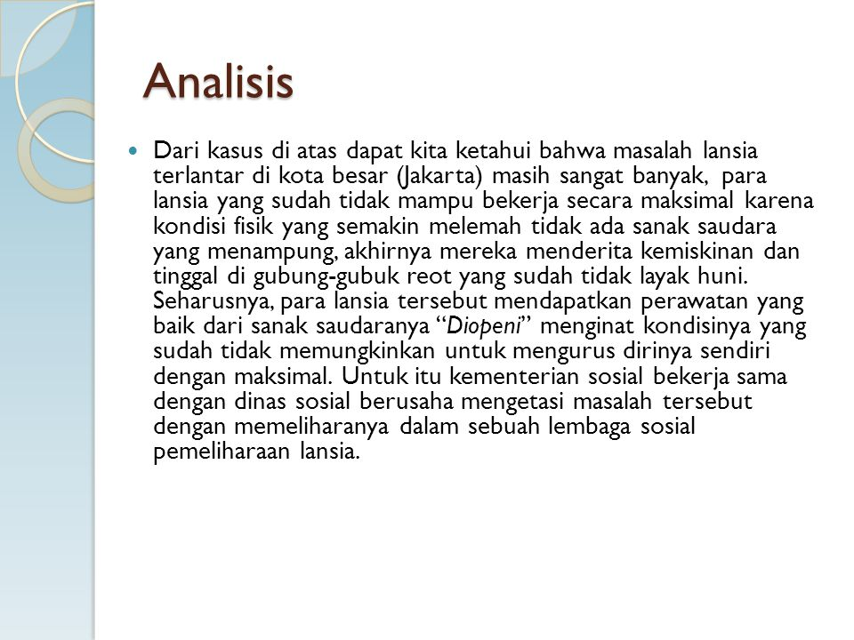 Analisis Dari kasus di atas dapat kita ketahui bahwa masalah lansia terlantar di kota besar (Jakarta) masih sangat banyak, para lansia yang sudah tida