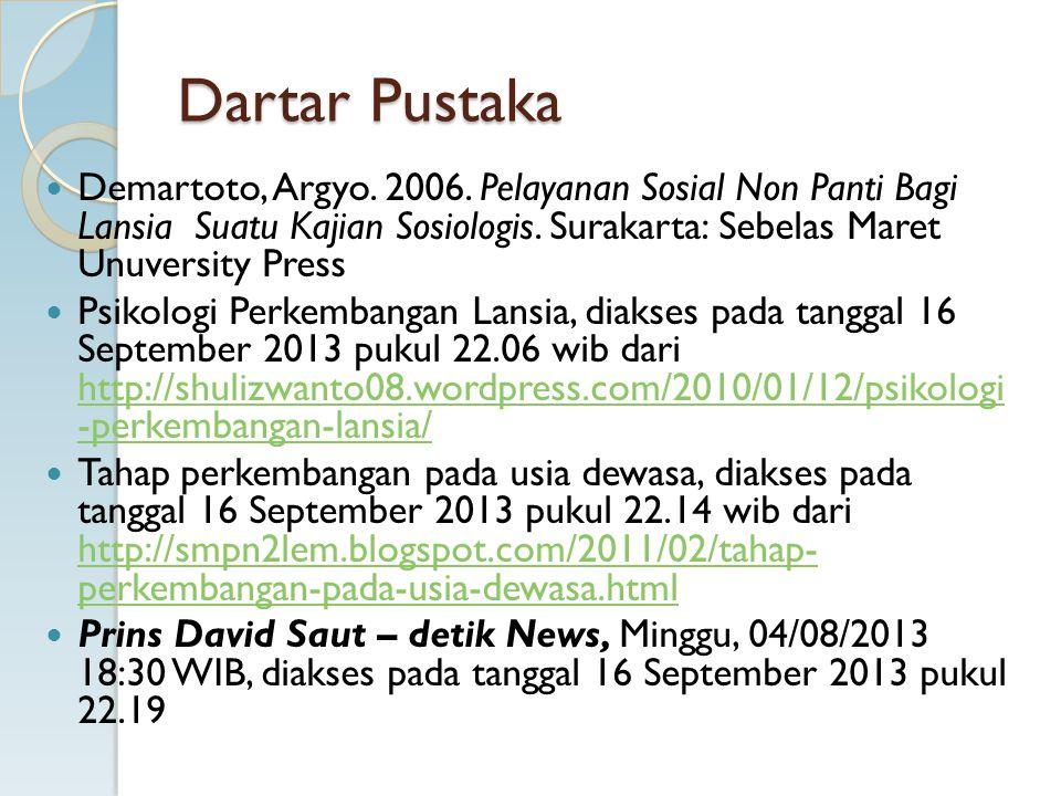 Dartar Pustaka Demartoto, Argyo. 2006. Pelayanan Sosial Non Panti Bagi Lansia Suatu Kajian Sosiologis. Surakarta: Sebelas Maret Unuversity Press Psiko