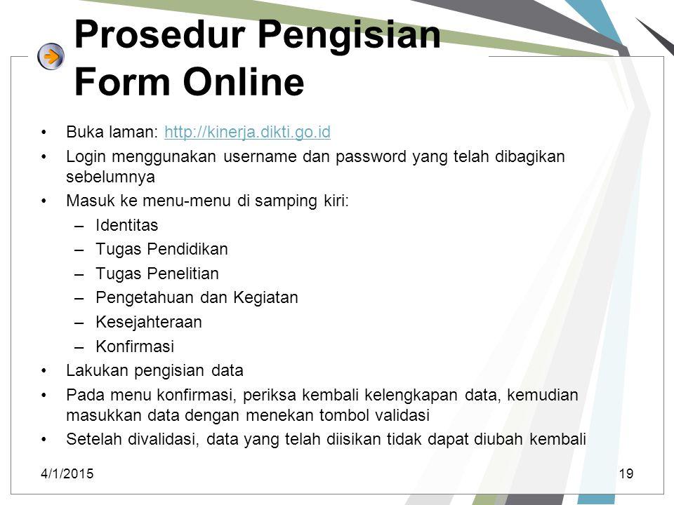 Prosedur Pengisian Form Online Buka laman: http://kinerja.dikti.go.idhttp://kinerja.dikti.go.id Login menggunakan username dan password yang telah dib