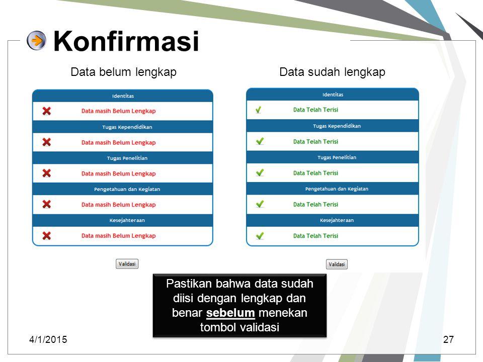 Konfirmasi 4/1/201527 Pastikan bahwa data sudah diisi dengan lengkap dan benar sebelum menekan tombol validasi Data belum lengkapData sudah lengkap